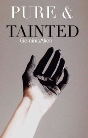 Pure & Tainted by GeminisAlien