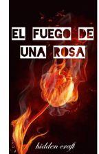 El Fuego De Una Rosa by YukkoTomokiTrincado