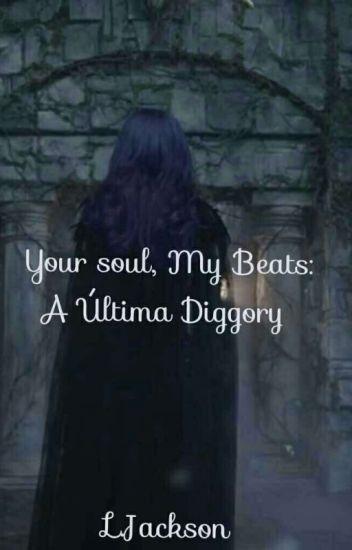 Livro 1-Your Soul, My Beats: A Última Diggory