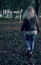 Why Me? [ Completed ] by Stranger_Gabby