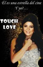 Touch Love - (PRÓXIMAMENTE) by RuffoZolanasFans