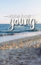 weston koury // young  by troyethicc