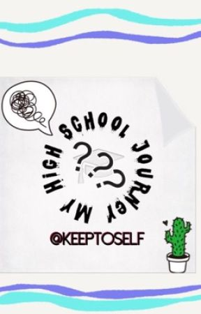My High School Journey by KeepToSelf