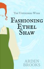 Fashioning Ethel Shaw by ArdenBrooks