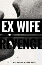 Ex Wife Revenge COMPLETED by MsDemonAngel