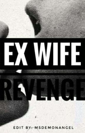 Ex Wife Revenge COMPLETED•EDITING• by MsDemonAngel