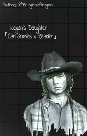 Negan's daughter (CarlXreader) by ReageneAragon