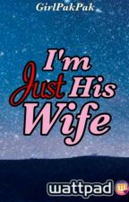I'm Just His Wife [COMPLETED] by GirlPakPak