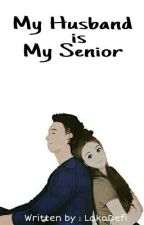 My Husband Is My Senior by LakaDefi