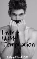 Living With Temptation( on hold till idk when) by Taylor_Live