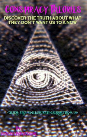 Conspiracy theories: discover the truth about what they don't want us to know by 666creepypastagirl