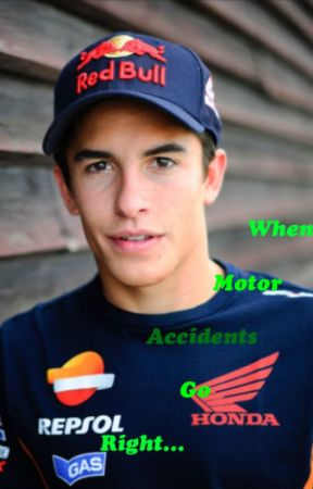 When Motor Accidents Go Right... A Marc Marquez Fanfiction by sauber_fur_immer