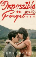 Impossible To Forget [Wattys2017] by heusenotes