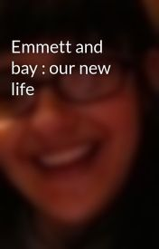 Emmett and bay : our new life by Sabfan