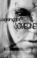 Looking for Someone- Part 2 by _Sass_Queen_