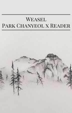 Weasel || Park Chanyeol x Reader || OneShot by xcblxx