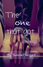 The One That Got Away (On-hold and Under Editing) by SunsetSinger