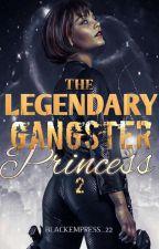Legendary Gangster Princess ( book 2 ) by BlackEmpress_22