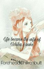 Life became the wife of Uchiha Sasuke by ForeheadChikenbutt