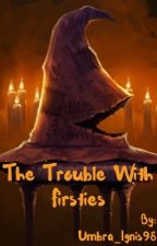 The Trouble With Firsties by Umbra_Ignis98