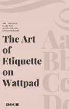 The Art of Etiquette on Wattpad by Emmiie