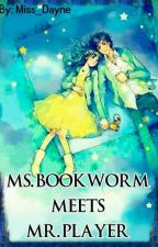 Ms.Book Worm Meets Mr.Player(Completed) by Miss_Dayne