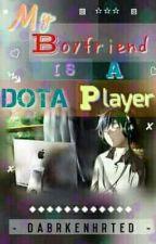 My Boyfriend Is A Dota Player by DaBrkenHrted-