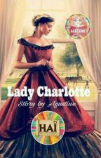 Lady Charlotte (Short Story) by agustine81