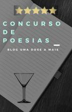 Concurso de Poesia - Uma Dose a Mais by BlogUmaDoseAMais