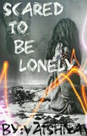 Scared To Be Lonely  by vaishnaviharrystyles
