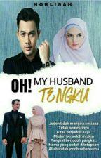 Oh! My Husband Tengku by norlisahsanusi