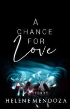 A Chance for Love (COMPLETE) by herby_mendoza