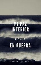 MI PAZ INTERIOR ESTÁ EN GUERRA by Tatiananavarro26
