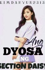 Dyosa Ng Section Daisy [COMPLETED] (Wattys2017) by XxNicoleAnnxX