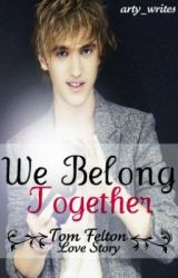 We Belong Together {A Tom Felton Love Story} by arty_writes