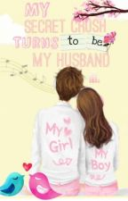 My Secret Crush Turns To Be My Husband [COMPLETED] by cutiebaekhyunnie