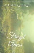 Frágil Amor by LaliAlbuquerque