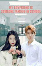 My boyfriend is someone famous In school by Mlynihrdnti