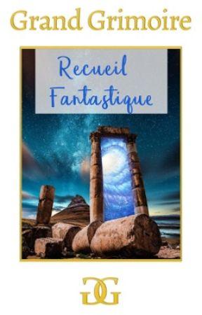 RECUEIL WATTPAD-FANTASTIQUE by Grand-Grimoire