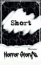 Short Horror Story's [ON HOLD]  by maroetza