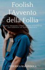 Foolish, l'Avvento della Follia. by FedeWrite_