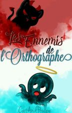 Les Ennemis de l'Orthographe ! by CatAndPoulpe