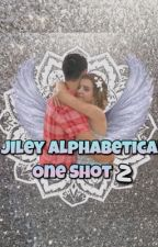 Jiley Alphabetical One Shots 2  by JileyxMountainWater