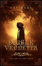 Double Vendetta [BOOK 1] || COMPLETED by toyinade