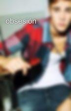 obsesión by bieberpalvin