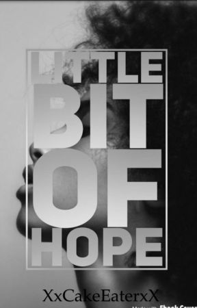 Little bit of Hope. by XxCakeEaterxX