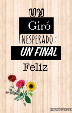 Un giro inesperado:un Final Feliz 3 temporada  by emmilia12