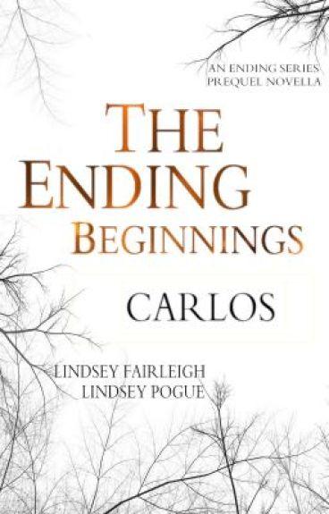 The Ending Beginnings I: Carlos
