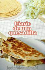 El diario de una quesadilla  by lalectorafantasma01