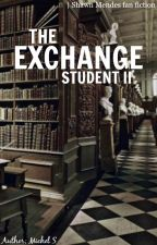 The Exchange Student II | Shawn Mendes Fan Fiction by whoisms